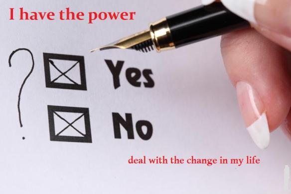 I have the power deal with the change in my life